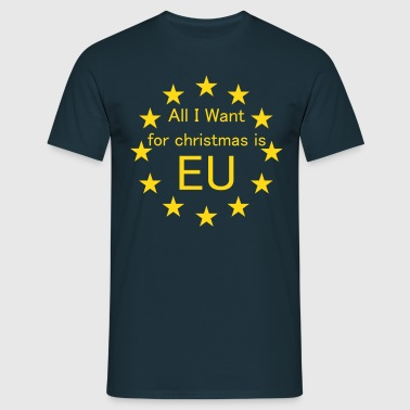 All I want for Christmas is EU T-Shirts - Men's T-Shirt