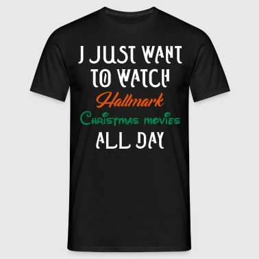 I just want to watch hallmark Christmas movies al T-Shirts - Men's T-Shirt