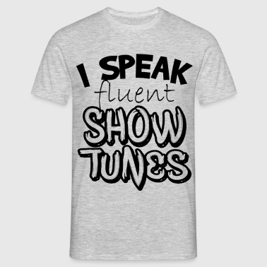 I Speak Fluent Show Tunes T-Shirts - Men's T-Shirt