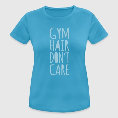 Gym Hair, Don't Care Shirt - Frauen T-Shirt atmungsaktiv
