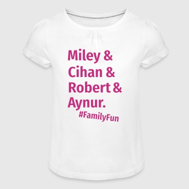 Family Fun Miley Cihan Robert Aynur Namen - Mädchen-T-Shirt mit Raffungen