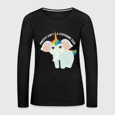 Pretty Isn't A Clothing Size - Elephant Unicorn Manches longues - T-shirt manches longues Premium Femme