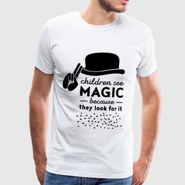 Children See Magic Because They Look For It T-Shirts - Männer Premium T-Shirt