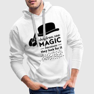 Children See Magic Because They Look For It Pullover & Hoodies - Männer Premium Hoodie