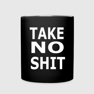 Take no s*it. Mugs & Drinkware - Full Colour Mug