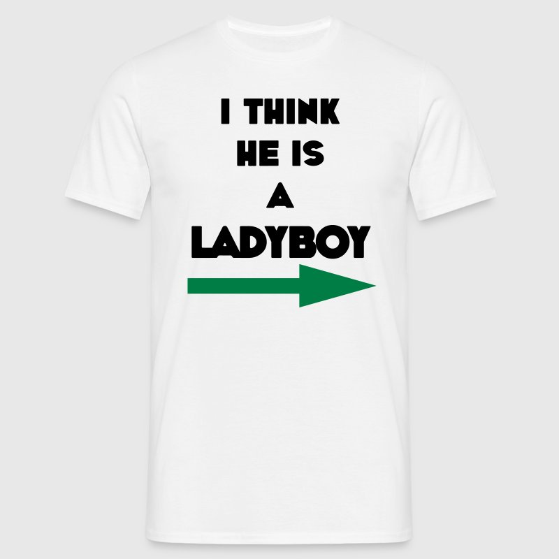 i think he is a ladyboy, gay, gay, gay, piss, funny t-shirts - Men's T-Shirt
