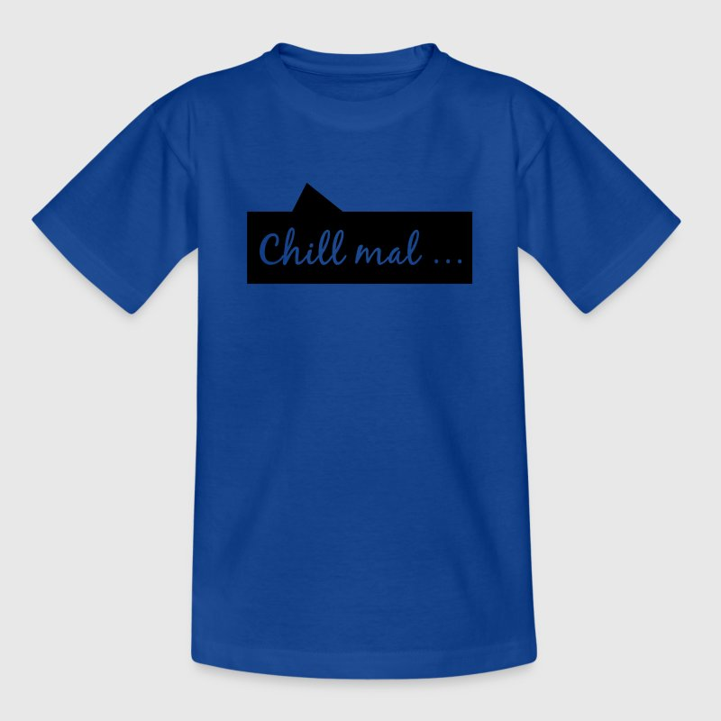 Chill mal... T-Shirts - Kinder T-Shirt