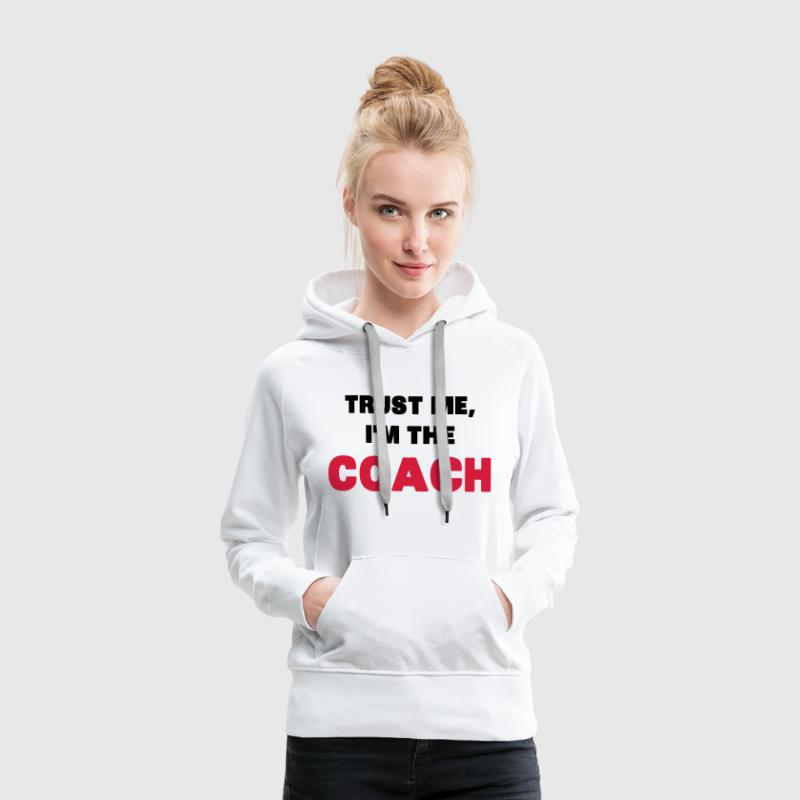 Trust Me, I'm the Coach Sweaters - Vrouwen Premium hoodie