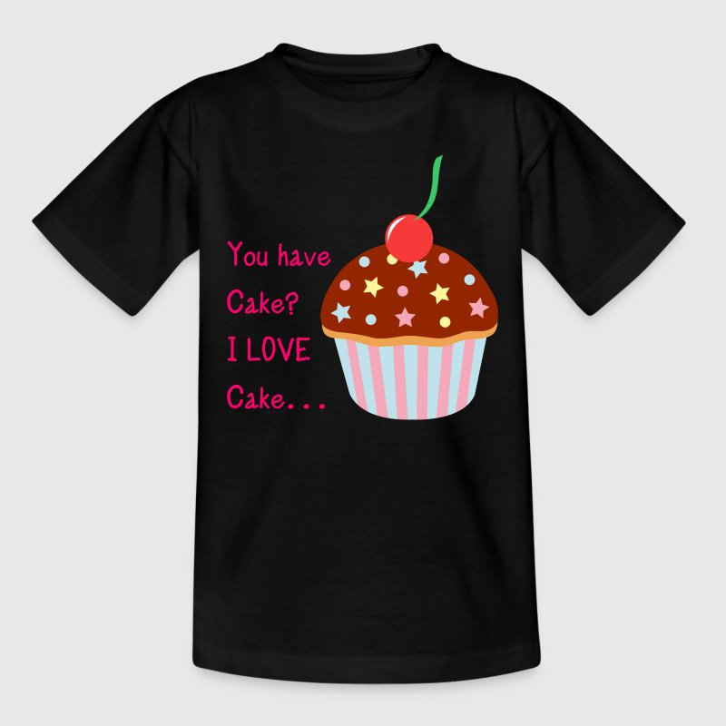 You Have Cake? I LOVE Cake... Shirts - Teenage T-shirt