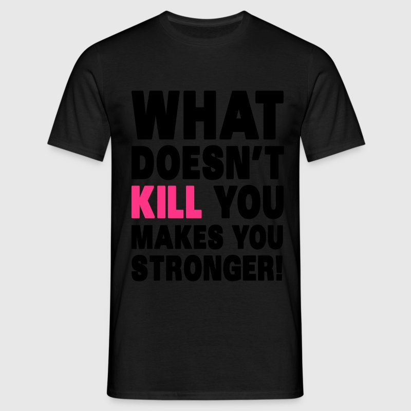 What Doesn't Kill You Makes You Stronger Camisetas - Camiseta hombre