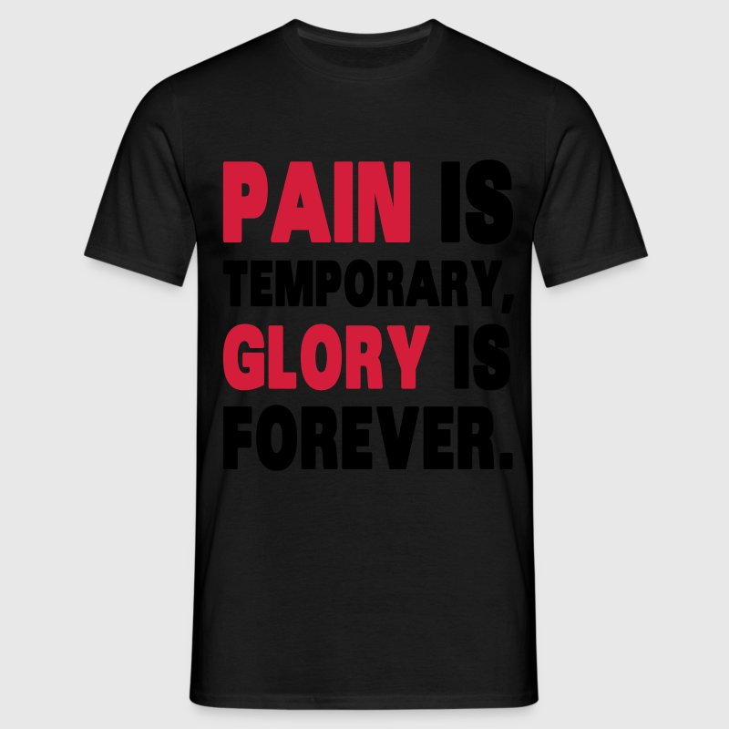 Pain Is Temporary, Glory Is Forever. T-Shirts - Männer T-Shirt