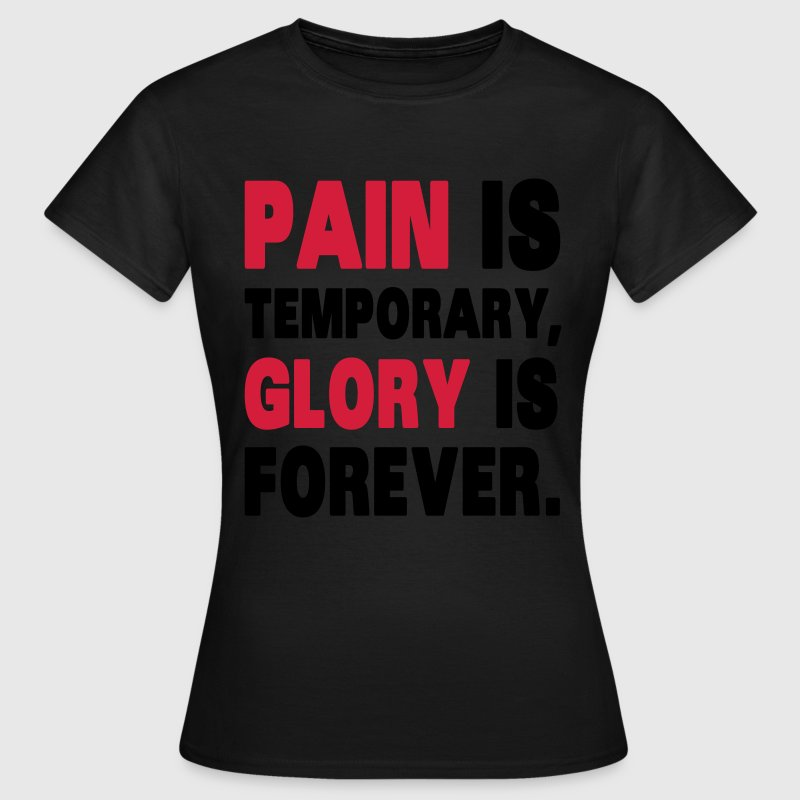 Pain Is Temporary, Glory Is Forever. T-Shirts - Frauen T-Shirt