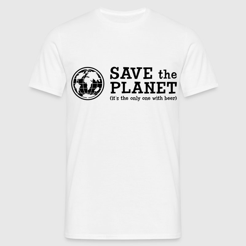 Save the Planet - it's the only one with beer - Männer T-Shirt
