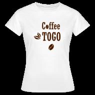 Coffee To Go Togo Kaffee Lustig Sprüche   Frauen T Shirt