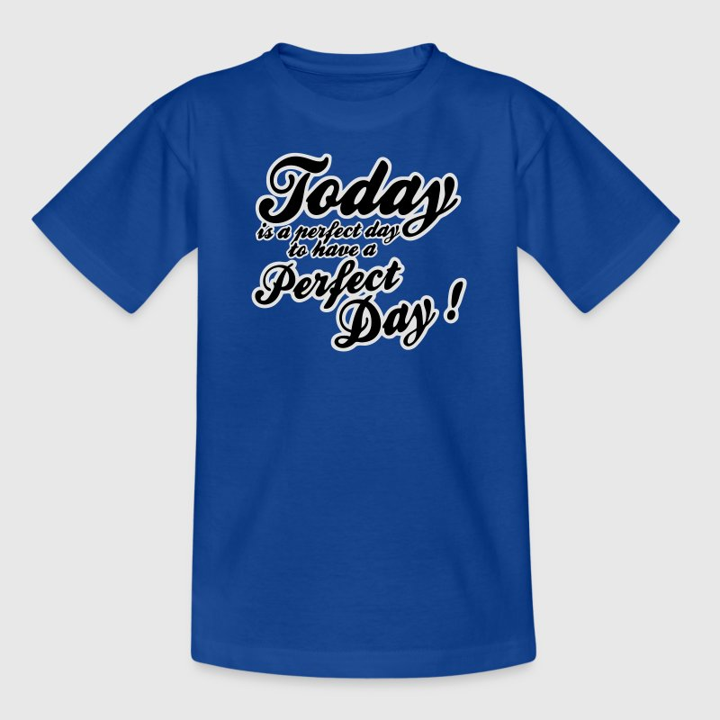 today is a perfect day Shirts - Kinderen T-shirt