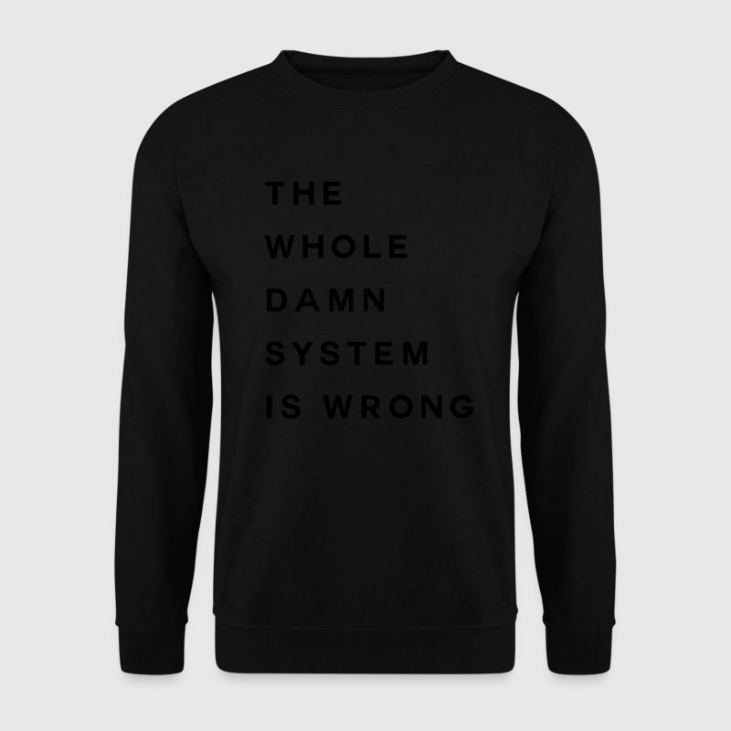 The whole damn system is wrong Pullover & Hoodies - Männer Pullover