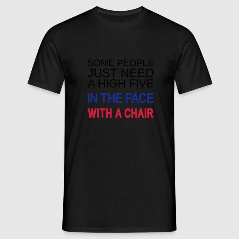 Some people need high five in the face with a chair, Sprüche, Humor, www.eushirt.com T-Shirts - Männer T-Shirt