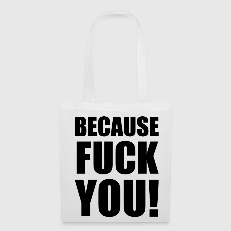 Because FUCK YOU!, Fuck You, Sprüche, Pixellamb ™ Bags & Backpacks - Tote Bag