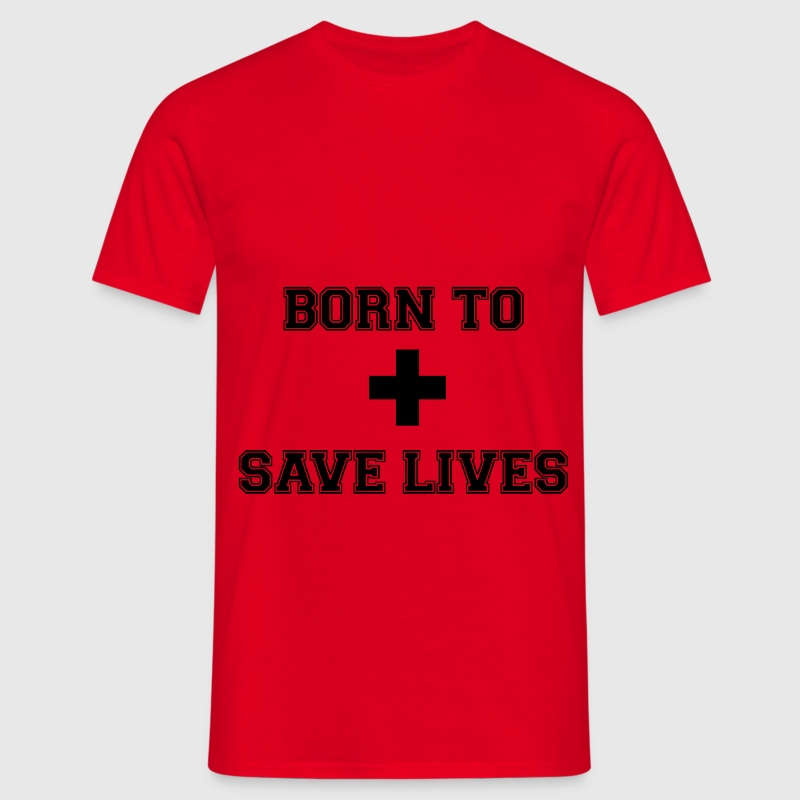 Born To Save Lives - T-shirt Homme