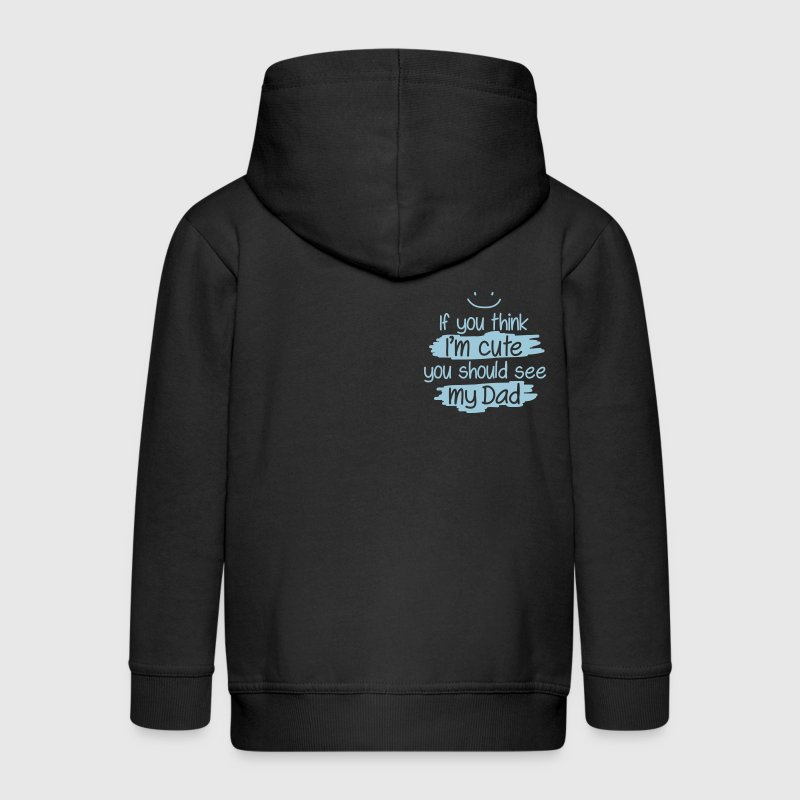 If you think I'm cute you should see my Dad Pullover & Hoodies - Kinder Premium Kapuzenjacke