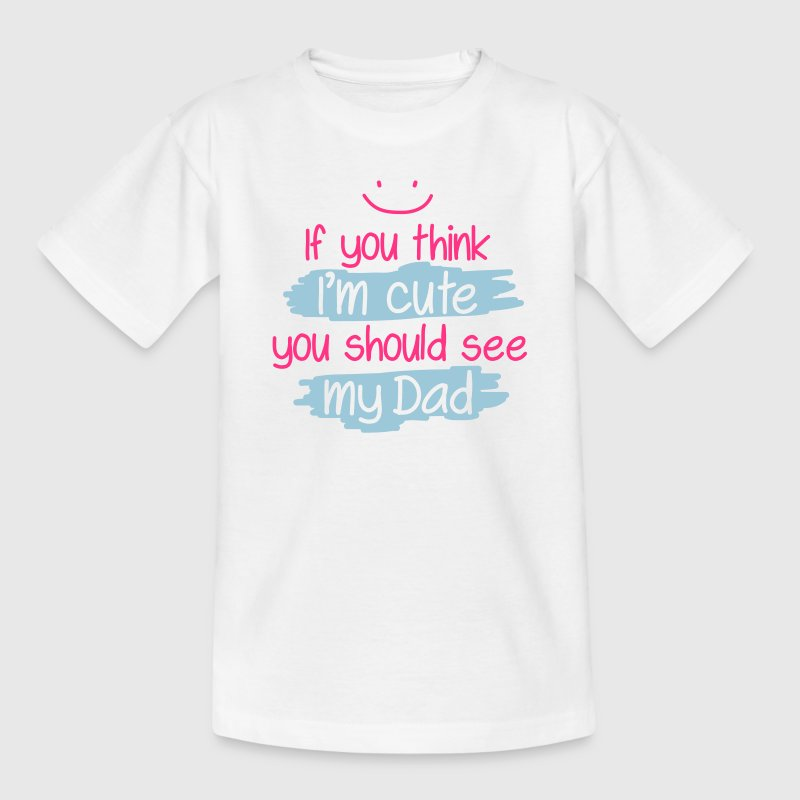 If you think I'm cute you should see my Dad Shirts - Teenage T-shirt