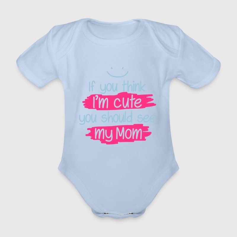 If you think I'm cute you should see my Mom Shirts - Baby bio-rompertje met korte mouwen