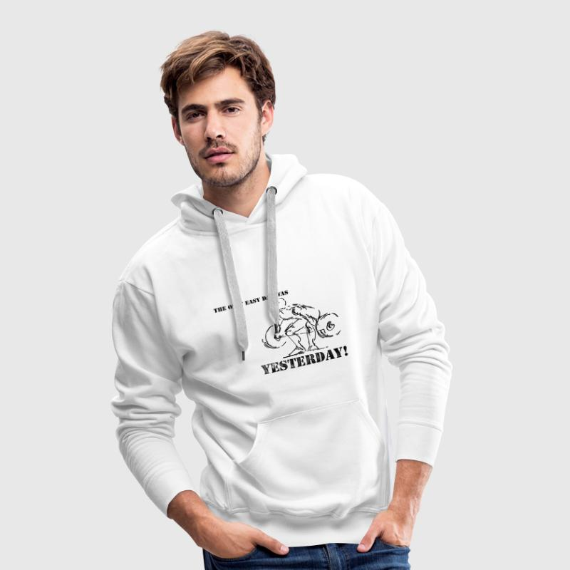 The Only Easy Day Was Yesterday - Männer Premium Hoodie