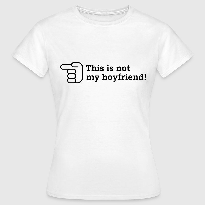 This is not my boyfriend! T-Shirts - Frauen T-Shirt