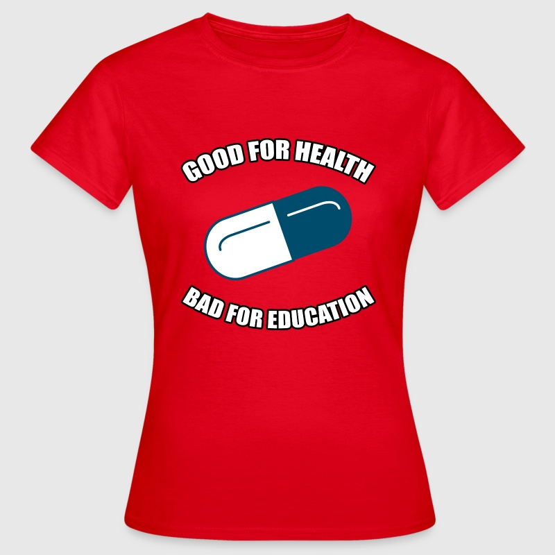 Good for Health - Bad for Education - Women's T-Shirt