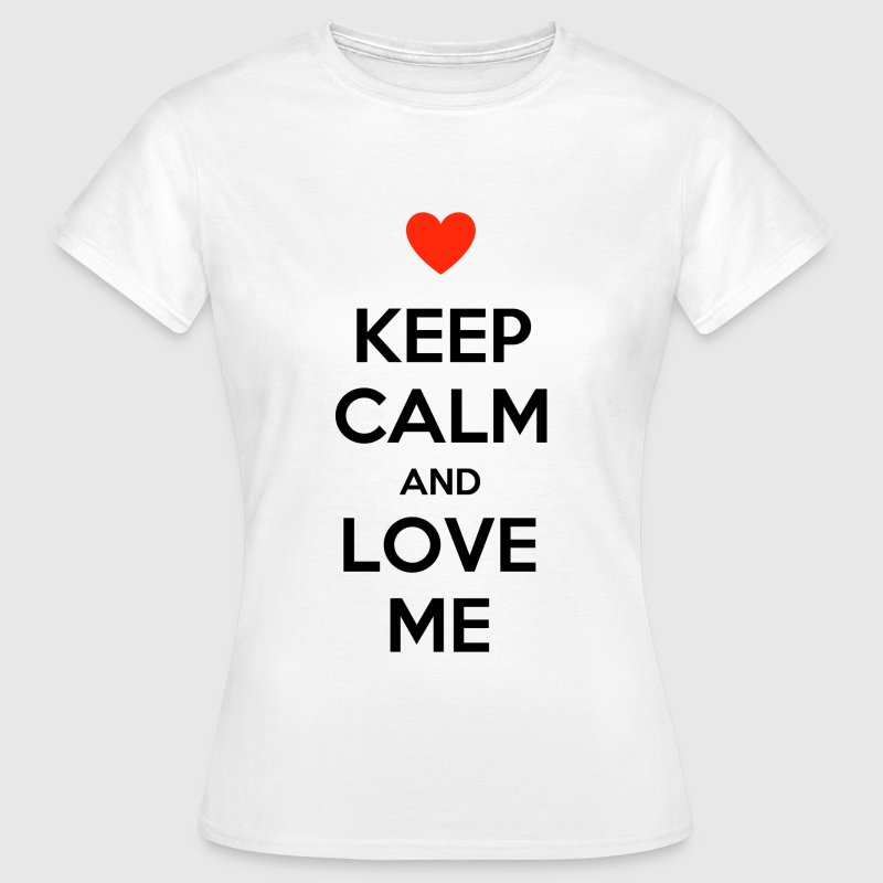 Keep calm and love me Magliette - Maglietta da donna