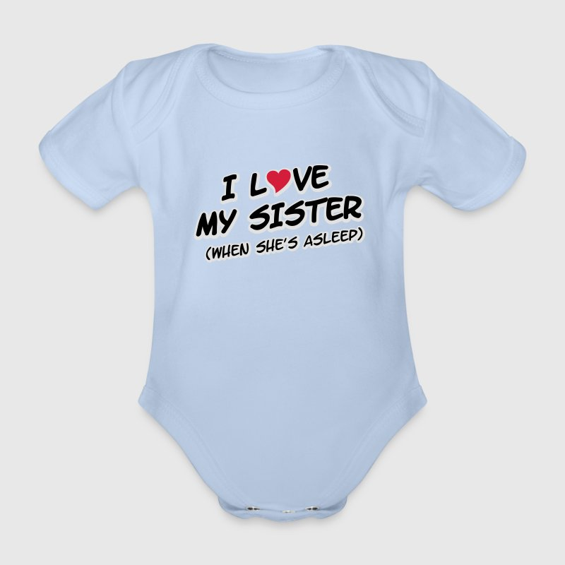 I LOVE MY SISTER (when she's asleep) T-Shirts - Baby Bio-Kurzarm-Body