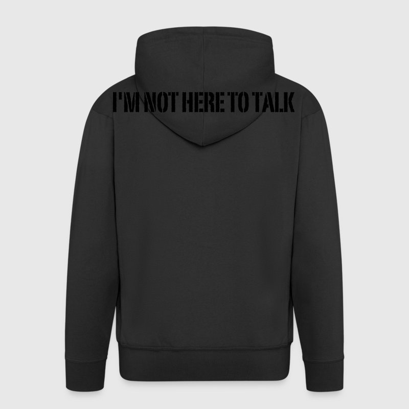 I'm Not Here To Talk Sweat-shirts - Veste à capuche Premium Homme