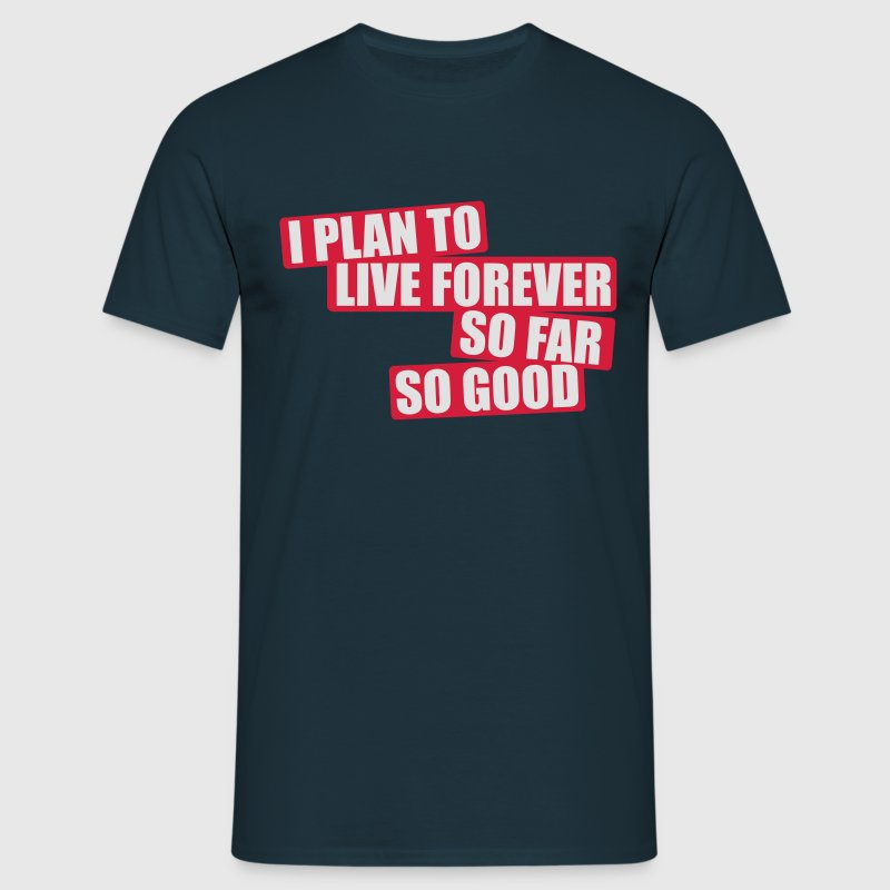 I Plan To Live Forever So Far So Good Tee shirts - T-shirt Homme