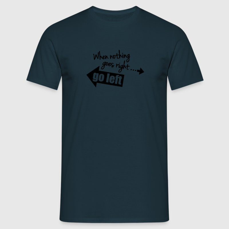 When Nothing Goes Right Go Left Camisetas - Camiseta hombre