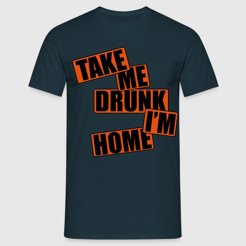 Take Me Drunk I'm Home T-shirts - T-shirt herr