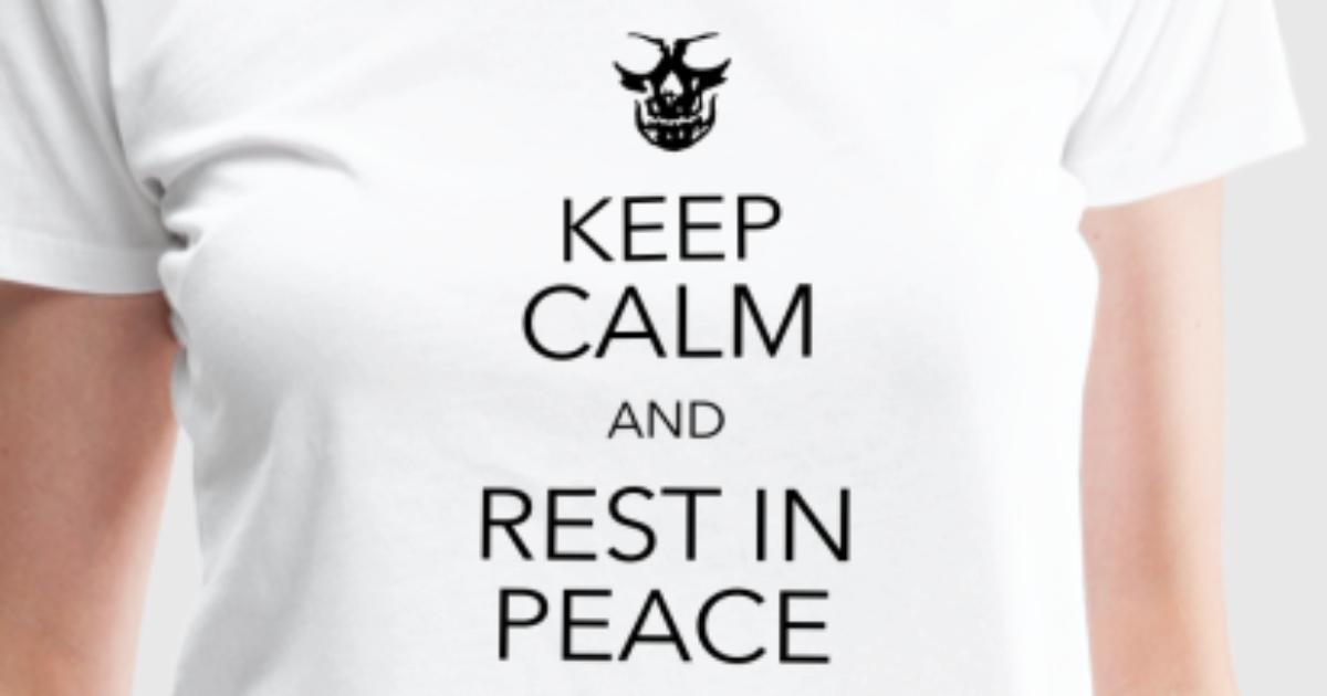 Keep Calm And Rest In Peace Skull T Shirt Spreadshirt