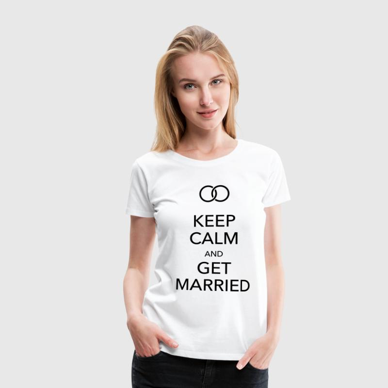 keep calm and get married T-Shirts - Frauen Premium T-Shirt