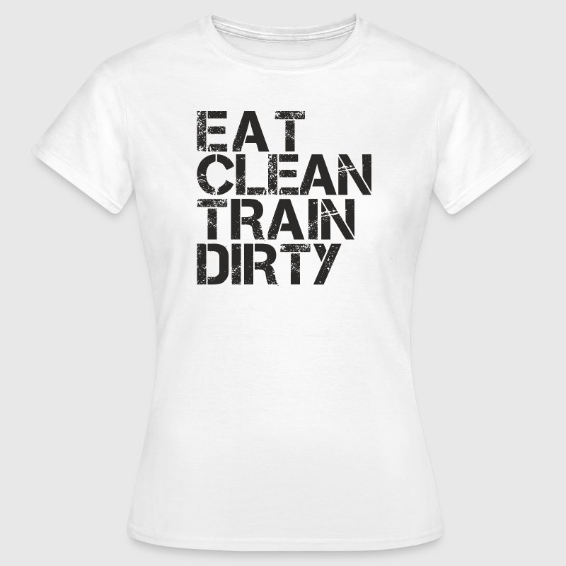 eat clean train dirty.png T-Shirts - Women's T-Shirt