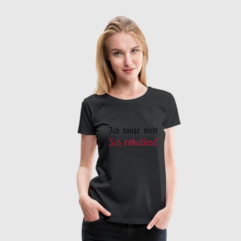 eskalation T-Shirts - Frauen Premium T-Shirt