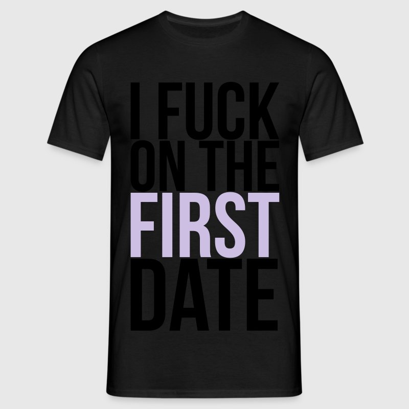 i fuck on the first date T-Shirts - Männer T-Shirt