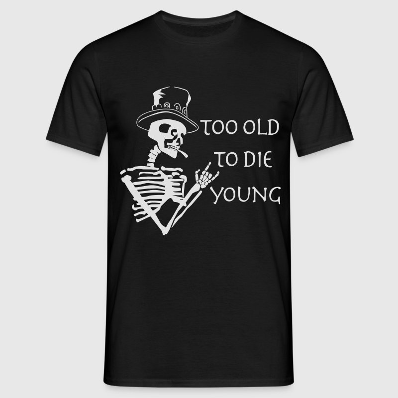 too old to die young T-Shirts - Männer T-Shirt