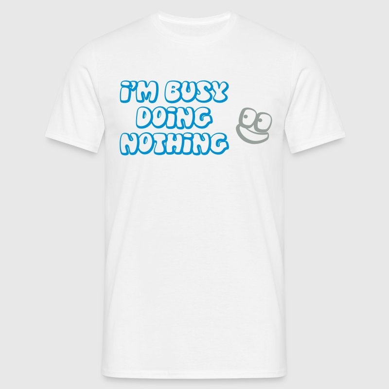 I'm busy doing nothing T-Shirts - Männer T-Shirt