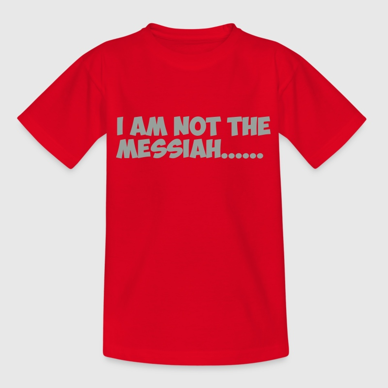 Not the Messiah Kids T-shirt - Kids' T-Shirt