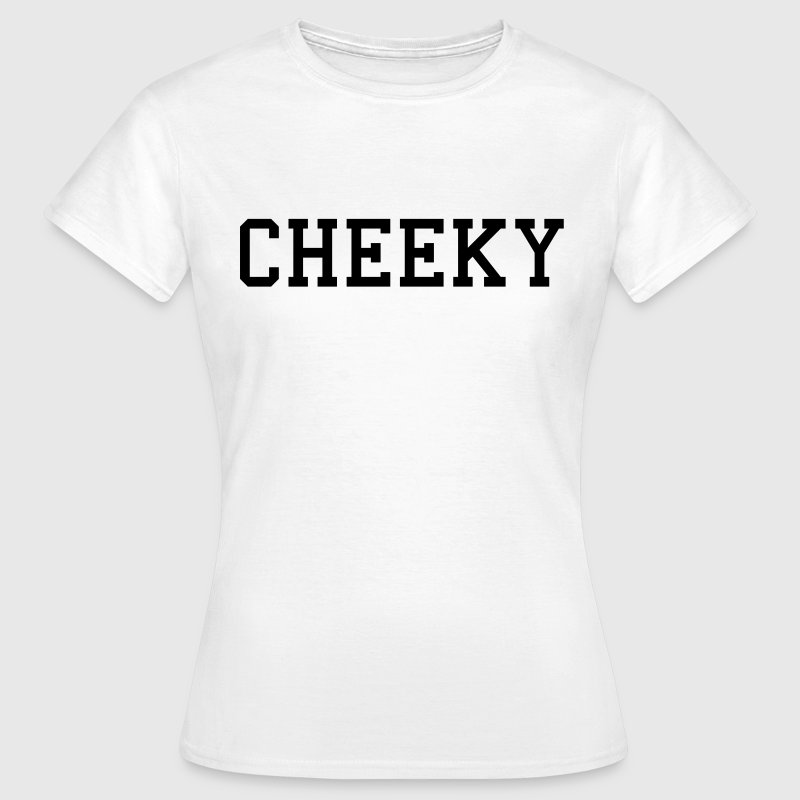 cheeky T-Shirts - Women's T-Shirt