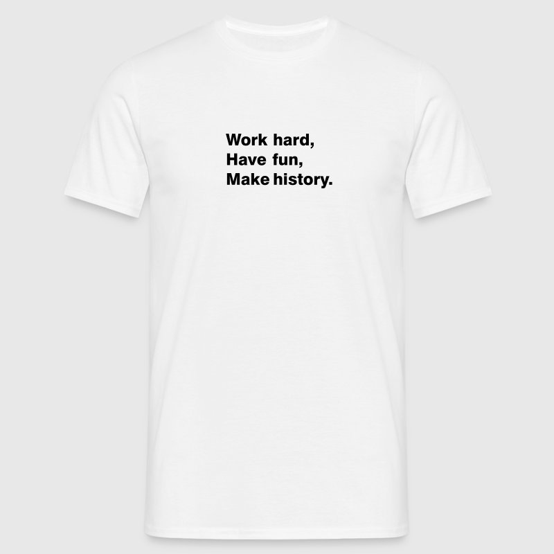 Work hard - have fun - make history - Men's T-Shirt