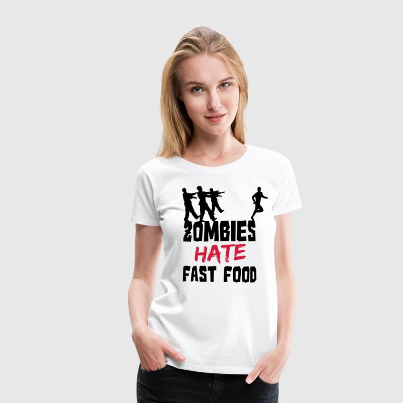 Zombies Hate Fast Food T-Shirts - Frauen Premium T-Shirt