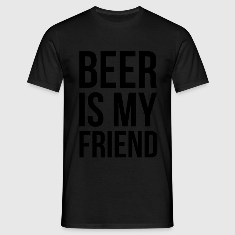 beer is my friend T-Shirts - Men's T-Shirt