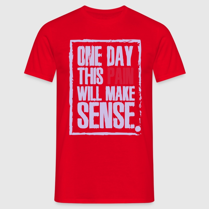 One day this pain will make sense T-shirts - Mannen T-shirt