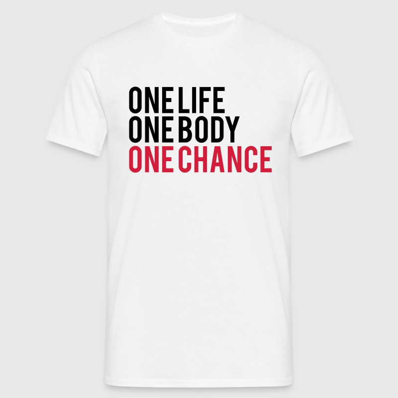 One Life One Chance One Body T-Shirts - Men's T-Shirt