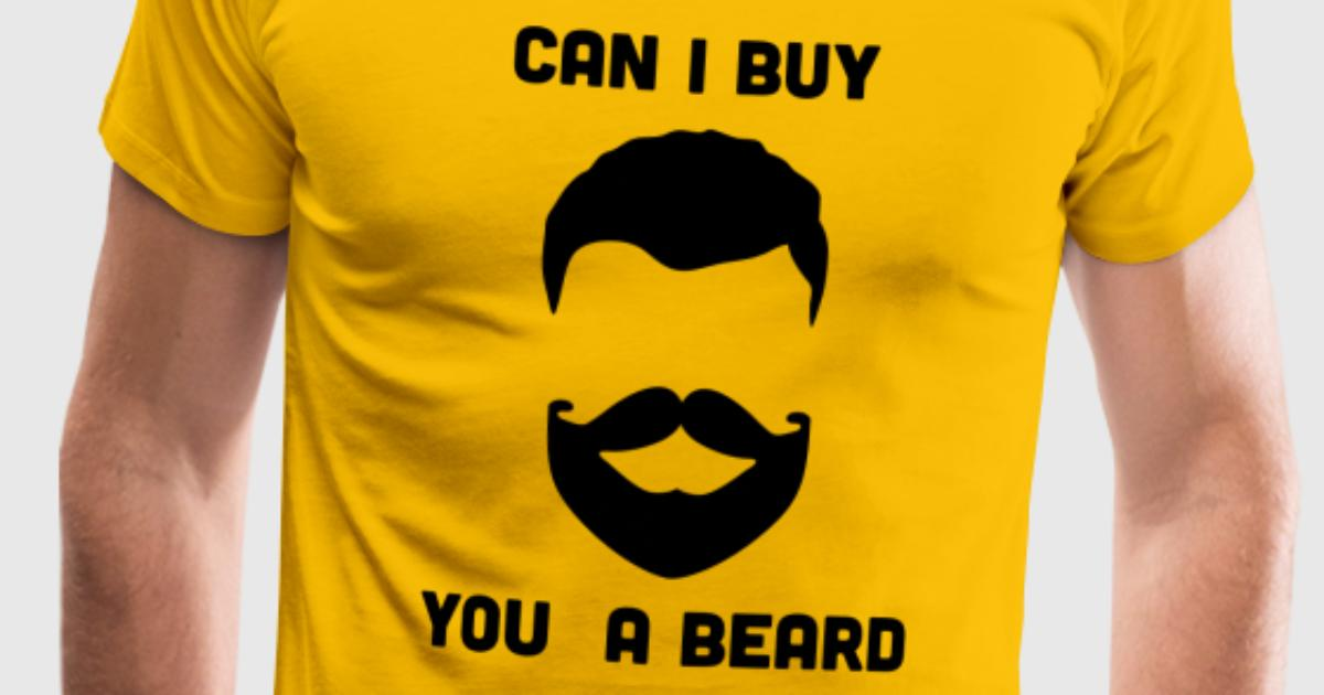 Can I Buy You A Beard T Shirt Spreadshirt